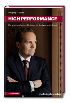 High Performance. Die geheimen Karriere-Strategien für den Weg an die Spitze - Wolfgang K. Eckelt  [Gebundene Ausgabe]
