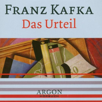 Das Urteil [Tonträger] Gesamttitel: Argon-Hörbuch - Franz; Feuerstein, Torsten; Schiffer, Wolfgang Kafka