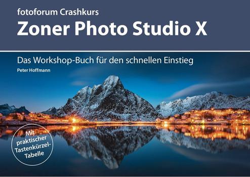 Zoner Photo Studio X. Das Workshop-Buch für den schnellen Einstieg - Peter Hoffmann  [Taschenbuch]