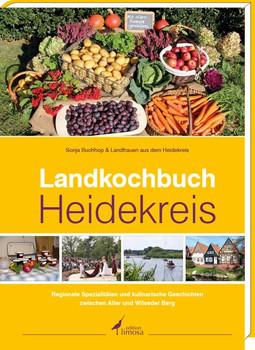 Landkochbuch Heidekreis. Regionale Spezialitäten und kulinarische Geschichten zwischen Aller und Wilseder Berg - Sonja Buchhop  [Gebundene Ausgabe]