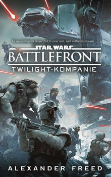 Star Wars Battlefront: Twilight Kompanie - Alexander Freed [Taschenbuch]