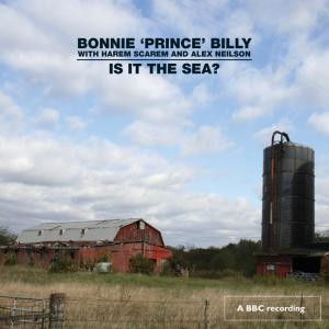 """Bonnie """"Prince"""" Billy - Is It the Sea?"""