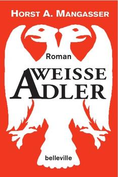 Weiße Adler. Roman - Horst A. Mangasser  [Gebundene Ausgabe]