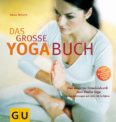 Das große Yoga-Buch: Das moderne Standardwerk zum Hatha-Yoga - Anna Trökes