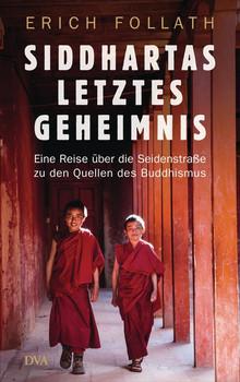 Siddhartas letztes Geheimnis. Eine Reise über die Seidenstraße zu den Quellen des Buddhismus - Erich Follath  [Gebundene Ausgabe]