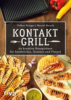 Kontaktgrill. 50 kreative Rezeptideen für Sandwiches, Gemüse und Fleisch - Volker Krüger  [Taschenbuch]