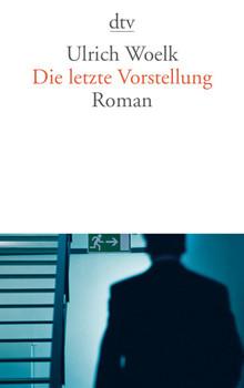 Die letzte Vorstellung: Roman - Ulrich Woelk