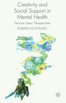 Creativity and Social Support in Mental Health. Service Users' Perspectives - R. McDonnell  [Gebundene Ausgabe]