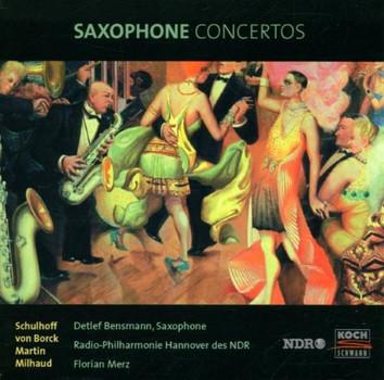 Detlef Bensmann - Saxophone Concertos von Erwin Schulhoff / Edmund von Borck / Frank Martin / Darius Milhaud