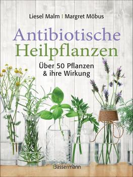 Antibiotische Heilpflanzen. Über 50 Pflanzen und ihre Wirkung - Margret Möbus  [Taschenbuch]