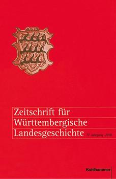 Zeitschrift für Württembergische Landesgeschichte. 77. Jahrgang (2018) [Gebundene Ausgabe]