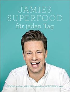 Jamies Superfood für jeden Tag: GENIAL kochen, GESUND genießen, GLÜCKLICH sein - Oliver, Jamie