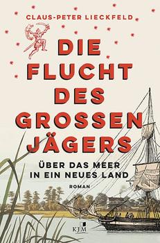 Die Flucht des großen Jägers. Über das Meer in ein neues Land - Claus-Peter Lieckfeld  [Taschenbuch]