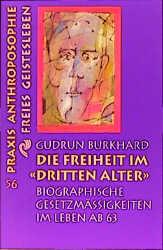Die Freiheit im ' Dritten Alter': Biographische Gesetzmäßigkeiten im Leben ab 63 - Gudrun Burkhard