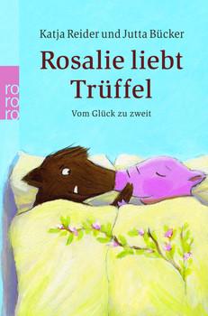 Rosalie liebt Trüffel. Trüffel liebt Rosalie: Vom Glück zu zweit - Katja Reider