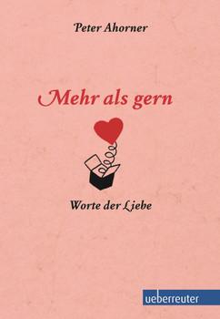 Mehr als gern - Worte der Liebe - Peter Ahorner