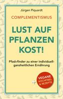 COMPLEMENTISMUS – Lust auf Pflanzenkost. Pfadefinder zu einer individuell-ganzheitlichen Ernährung - Jürgen Piquardt  [Gebundene Ausgabe]