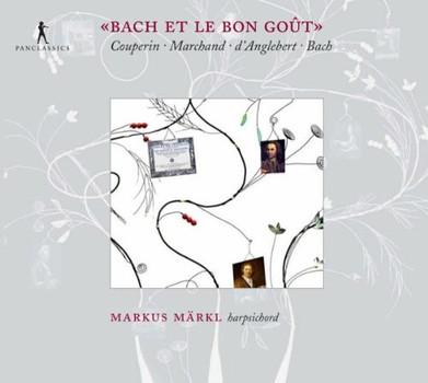 Markus Märkl - Bach et le Bon Gout - Werke von Couperin, Marchand, Bach & D'Anglebert