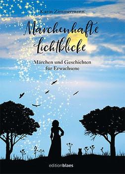 Märchenhafte Lichtblicke. Märchen und Geschichten für Erwachsene - Karin Zimmermann  [Taschenbuch]