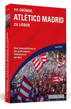 111 Gründe, Atlético Madrid zu lieben. Eine Liebeserklärung an den großartigsten Fußballverein der Welt - André Kahle [Taschenbuch]