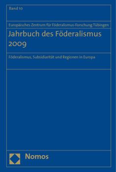 Jahrbuch des Föderalismus. Föderalismus, Subsidiarität und Regionen in Europa / Jahrbuch des Föderalismus 2009