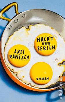 Nackt über Berlin. Roman - Axel Ranisch  [Taschenbuch]