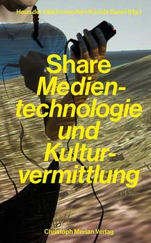 Share. Medientechnologie und Kulturvermittlung [Taschenbuch]