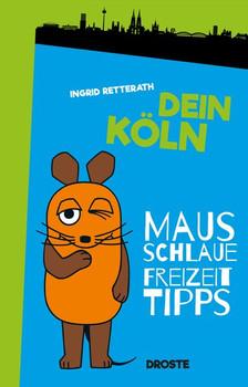 Dein Köln. Mausschlaue Freizeittipps - Ingrid Retterath  [Taschenbuch]
