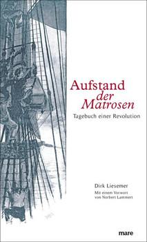 Aufstand der Matrosen. Tagebuch einer Revolution - Dirk Liesemer  [Gebundene Ausgabe]