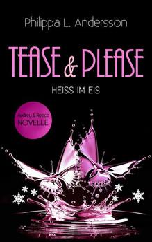 Tease & Please - HEISS IM EIS - Philippa L. Andersson  [Taschenbuch]