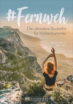 #Fernweh. Die ultimative Bucket-List für Weltenbummler - Melanie Schillinger  [Taschenbuch]
