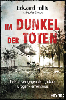 Im Dunkel der Toten: Undercover gegen den globalen Drogen-Terrorismus - Follis, Edward