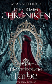 Die Grimm-Chroniken (Band 9: Die verbotene Farbe) - Maya Shepherd  [Taschenbuch]