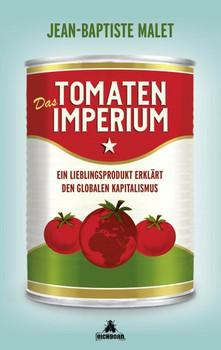 Das Tomatenimperium. Ein Lieblingsprodukt erklärt den globalen Kapitalimus - Jean-Baptiste Malet  [Taschenbuch]