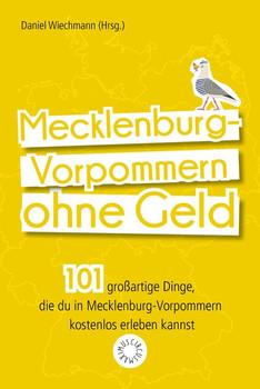 Mecklenburg-Vorpommern ohne Geld. 101 großartige Dinge, die Du in Mecklenburg-Vorpommern kostenlos erleben kannst - Daniel Wiechmann  [Taschenbuch]