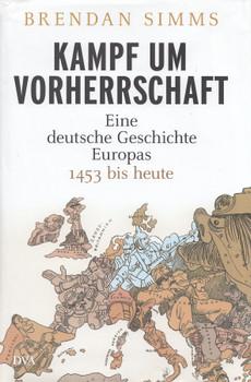 Kampf um Vorherrschaft: Eine deutsche Geschichte Europas 1453 bis heute - Brendan Simms [Gebundene Ausgabe]