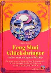 Feng Shui Glücksbringer: Kleine Akzente mit großer Wirkung. Die geheimnisvolle Magie der Feng-Shui-Accessoires. Kristall, Windspiel, Spirale und ... vieles mehr zur Stärkung der guten Chi-Kräfte - Brigitte Gärtner