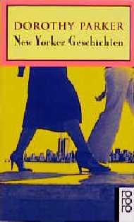 New Yorker Geschichten. Gesammelte Erzählungen. - Dorothy Parker