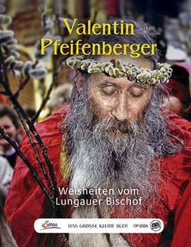 Das große kleine Buch: Valentin Pfeifenberger. Weisheiten vom Lungauer Bischof [Gebundene Ausgabe]