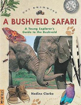 A Get Bushwise: A Bushveld Safari - Clarke, Nadine