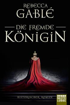 Die fremde Königin. Historischer Roman - Rebecca Gablé  [Taschenbuch]