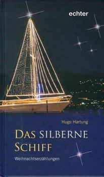 Das silberne Schiff. Weihnachtserzählungen - Hugo Hartung  [Gebundene Ausgabe]