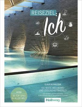Claus Schweitzer - Reiseziel: Ich. 100 Wellbeing- und Gesundheitshotels zum Relaxen und Revitalisieren in der Schweiz und im benachbarten Ausland [Taschenbuch]