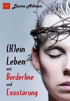 (K)ein Leben mit Borderline und Essstörung - Laura Adrian [Taschenbuch]