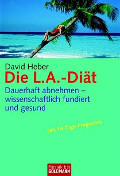 Die L.A.-Diät. Dauerhaft abnehmen - wissenschaftlich fundiert und gesund - David Heber