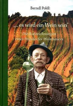 ... es wird ein Wein sein. Die Aufzeichnungen des Weinhauers Berndl Poldl - Poldl Berndl  [Gebundene Ausgabe]