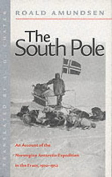 "South Pole: The Norwegian Expedition in ""The Fram"", 1910-1912 - Amundsen, Roald"