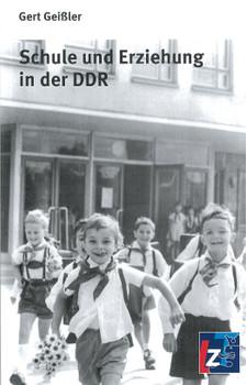 Schule und Erziehung in der DDR - Geißler, Gert