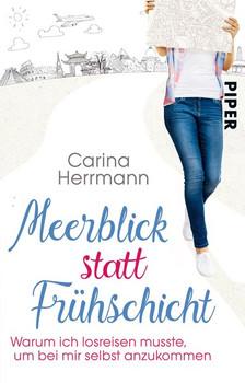 Meerblick statt Frühschicht: Warum ich losreisen musste, um bei mir selbst anzukommen - Carina Herrmann [Taschenbuch]