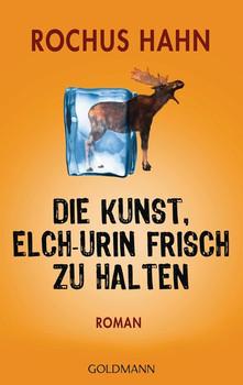 Die Kunst, Elch-Urin frisch zu halten - Rochus Hahn [Taschenbuch]